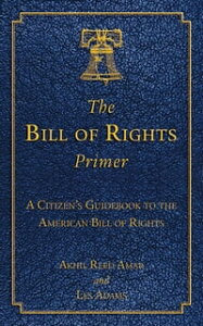The Bill of Rights PrimerA Citizen's Guidebook to the American Bill of Rights【電子書籍】[ Akhil Reed Amar ]