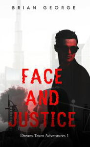 Face and JusticeDream Team Adventures, #1【電子書籍】[ Brian George ]