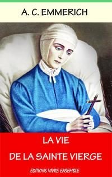 La Vie de la Saint ViergeLes visions de la Bienheureuse - Enti?rement relu et corrig?【電子書籍】[ Anne Catherine Emmerich ]