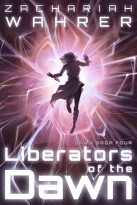 Liberators of the Dawn【電子書籍】[ Zachariah Wahrer ]