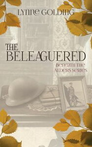 The BeleagueredBook Two in the Beneath the Alders Series【電子書籍】[ Lynne Golding ]