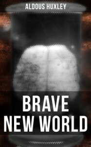 """Brave New WorldDystopia Which Showed the Dark Future of Mindless Consumerism, Uncontrolled Reproductive Technologies & Psychological Manipulation (With """"Brave New World Revisited"""" ? Philosophy Behind the Book)【電子書籍】[ Aldous Huxley ]"""