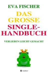 Das gro?e Single-HandbuchVerlieben leicht gemacht【電子書籍】[ Eva Fischer ]