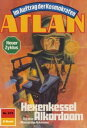 "Atlan 675: Hexenkessel Alkordoom Atlan-Zyklus ""Im Auftrag der Kosmokraten""【電子書籍】[ Peter Griese ]"