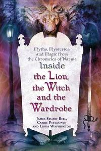 """Inside """"The Lion, the Witch and the Wardrobe""""Myths, Mysteries, and Magic from the Chronicles of Narnia【電子書籍】[ James Stuart Bell ]"""