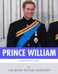 The British Royal Family: The Life of Prince William, Duke of Cambridge【電子書籍】[ Charles River Editors ]