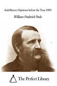 Anti-Slavery Opinions before the Year 1800【電子書籍】[ William Frederick Poole ]