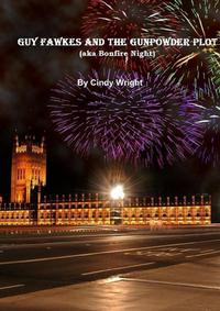Guy Fawkes and the Gunpowder Plot【電子書籍】[ Cindy Wright ]