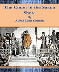 The Count of the Saxon Shore【電子書籍】[ Alfred John Church ]