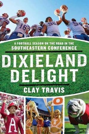 洋書, FICTION & LITERTURE Dixieland Delight A Football Season on the Road in the Southeastern Conference Clay Travis