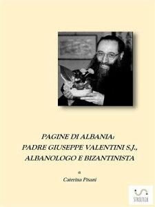 Pagine di Albania. Padre Giuseppe Valentini S.J., Albanologo e Bizantinista【電子書籍】[ Caterina Pisani ]