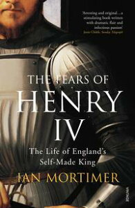 The Fears of Henry IVThe Life of England's Self-Made King【電子書籍】[ Ian Mortimer ]