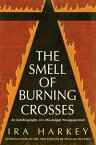 The Smell of Burning CrossesAn Autobiography of a Mississippi Newspaperman【電子書籍】[ Ira Harkey ]