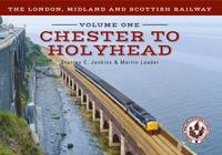 The London, Midland and Scottish Railway Volume One Chester to Holyhead【電子書籍】[ Stanley C. Jenkins ]