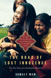 The Road of Lost InnocenceAs a girl she was sold into sexual slavery, but now she rescues others. The story of a Cambodian heroine.【電子書籍】[ Somaly Mam ]