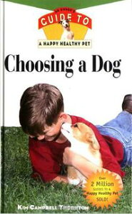 Choosing a DogAn Owner's Guide to a Happy Healthy Pet【電子書籍】[ Kim Campbell Thornton ]