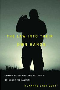 The Law Into Their Own HandsImmigration and the Politics of Exceptionalism【電子書籍】[ Roxanne Lynn Doty ]