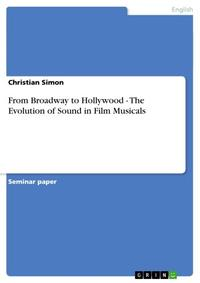 From Broadway to Hollywood - The Evolution of Sound in Film MusicalsThe Evolution of Sound in Film Musicals【電子書籍】[ Christian Simon ]