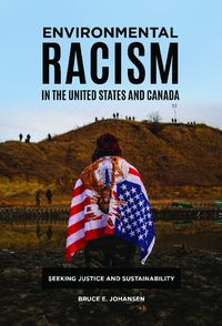 Environmental Racism in the United States and Canada: Seeking Justice and Sustainability【電子書籍】[ Bruce E. Johansen ]