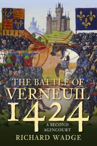 The Battle of Verneuil 1424A Second Agincourt【電子書籍】[ Richard Wadge ]