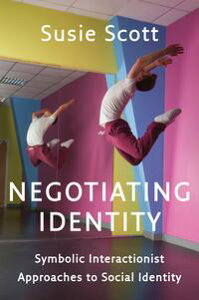 Negotiating IdentitySymbolic Interactionist Approaches to Social Identity【電子書籍】[ Susie Scott ]
