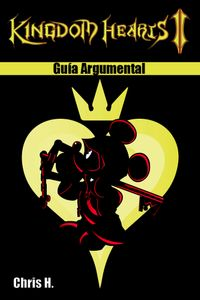 Kingdom Hearts II - Gu?a Argumental【電子書籍】[ Chris Herraiz ]