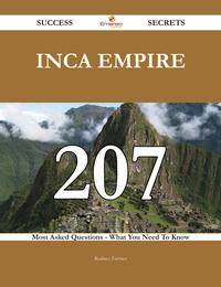 Inca Empire 207 Success Secrets - 207 Most Asked Questions On Inca Empire - What You Need To Know【電子書籍】[ Rodney Farmer ]