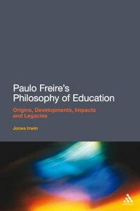 Paulo Freire's Philosophy of EducationOrigins, Developments, Impacts and Legacies【電子書籍】[ Dr Jones Irwin ]