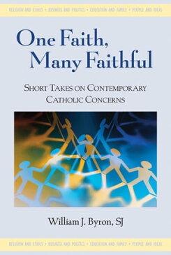 One Faith, Many Faithful: Short Takes on Contemporary Catholic Concerns【電子書籍】[ William J. Byron ]
