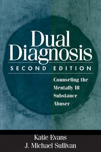 Dual Diagnosis, Second EditionCounseling the Mentally Ill Substance Abuser【電子書籍】[ Katie Evans, PhD ]