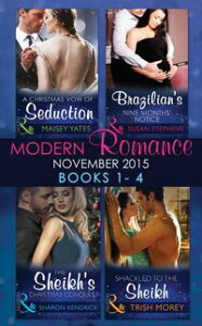 Modern Romance November 2015 Books 1-4: A Christmas Vow of Seduction / Brazilian's Nine Months' Notice / The Sheikh's Christmas Conquest / Shackled to the Sheikh【電子書籍】[ Maisey Yates ]