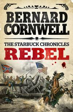 Rebel (The Starbuck Chronicles, Book 1)【電子書籍】[ Bernard Cornwell ]