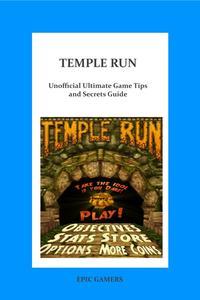 Temple Run: Unoffical Ultimate Game Tips & Secrets Guide【電子書籍】[ Epic Gamers ]