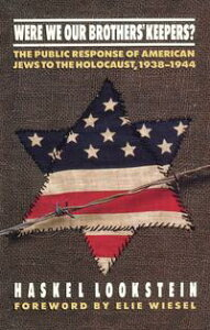 Were We Our Brothers' Keepers?The Public Response of American Jews to the Holocaust, 1938?1944【電子書籍】[ Haskel Lookstein ]