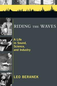 Riding the Waves: A Life in Sound, Science, and Industry【電子書籍】[ Leo Beranek ]