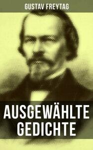 Ausgew?hlte GedichteDer polnische Bettler + Die Krone + Albrecht D?rer + Der S?nger des Waldes + Der Tanzb?r + Ein Kindertraum + Junker Gotthelf Habenichts + Der stille Trinker...【電子書籍】[ Gustav Freytag ]