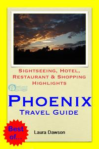 Phoenix, Arizona Travel Guide - Sightseeing, Hotel, Restaurant & Shopping Highlights (Illustrated)【電子書籍】[ Laura Dawson ]