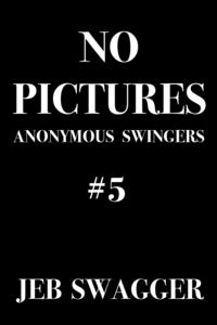 No Pictures: Anonymous Swingers #5【電子書籍】[ Jeb Swagger ]