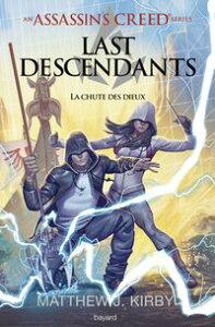 An Assassin's Creed series ? Last descendants, Tome 03La chute des dieux【電子書籍】[ Matthew J. Kirby ]