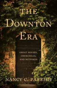 The Downton EraGreat Houses, Churchills, and Mitfords【電子書籍】[ Nancy C. Parrish ]