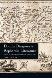 Double Diaspora in Sephardic LiteratureJewish Cultural Production Before and After 1492【電子書籍】[ David A. Wacks ]