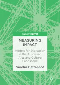 Measuring ImpactModels for Evaluation in the Australian Arts and Culture Landscape【電子書籍】[ Sandra Gattenhof ]