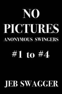 No Pictures: Anonymous Swingers #1 to #4【電子書籍】[ Jeb Swagger ]