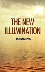 The New Illumination【電子書籍】[ Edward Maitland ]