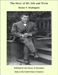 The Story of My Life and Work【電子書籍】[ Booker T. Washington ]