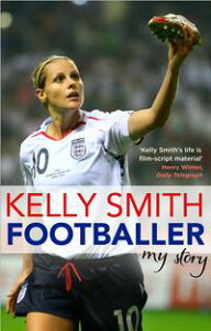 Footballer: My Story【電子書籍】[ Kelly Smith ]