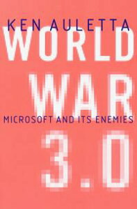World War 3.0Microsoft, the US Government, and the Battle for the New Economy【電子書籍】[ Ken Auletta ]