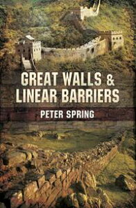 Great Walls and Linear Barriers【電子書籍】[ Peter Spring ]