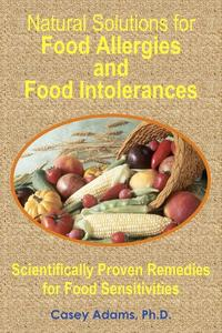 Natural Solutions for Food Allergies and Food Intolerances: Scientifically Proven Remedies for Food SensitivitiesScientifically Proven Remedies for Food Sensitivities【電子書籍】[ Case Adams PhD ]