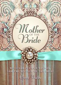 Mother of the BrideRefreshment and Wisdom for the Mother of the Bride【電子書籍】[ Cheryl Barker ]